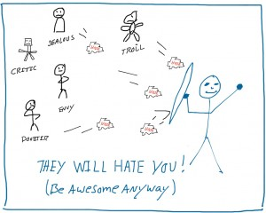 They Will Hate You (be awesome anyway)